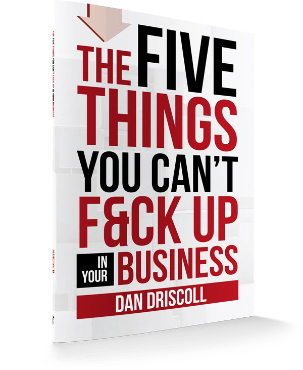 The 5 Things You Can't F*ck Up in Your Business