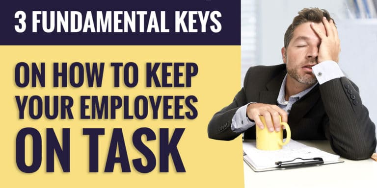3 Fundamental Keys on How To Keep Employees On Task